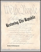 Restoring The Republic by Arthur R Thompson