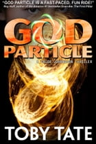 God Particle: A Chloe Johansson Thriller by Toby Tate