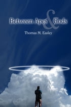 Between Apes and Gods: And the Guy on the Plane by Thomas Easley