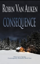 Consequence: When Love Speaks Contemporary Romance, #4 by Robin Van Auken