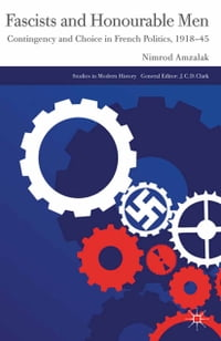 Fascists and Honourable Men: Contingency and Choice in French Politics, 1918-45