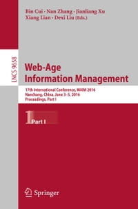 Web-Age Information Management: 17th International Conference, WAIM 2016, Nanchang, China, June 3-5…