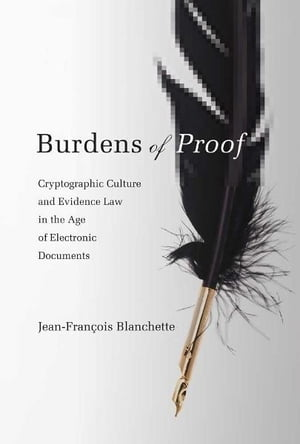 Burdens of Proof Cryptographic Culture and Evidence Law in the Age of Electronic Documents
