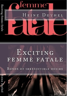 Exciting femme fatale: Bonds of irresistible desire