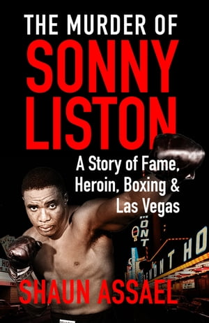The Murder of Sonny Liston A Story of Fame,  Heroin,  Boxing & Las Vegas