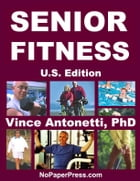 Senior Fitness - U.S. Edition by Vincent Antonetti, Ph.D.