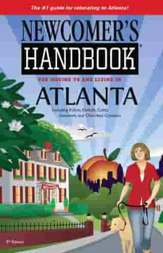 Newcomer's Handbook for Moving to and Living in Atlanta: Including Fulton, DeKalb, Cobb, Gwinnett, and Cherokee Counties by Sarah Stewart