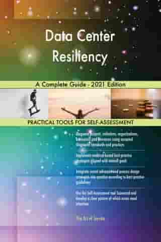 Data Center Resiliency A Complete Guide - 2021 Edition by Gerardus Blokdyk