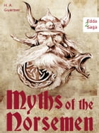 Myths of the Norsemen - From the Eddas and Sagas: Viking Mythology (Illustrated Edition of the Edda) by H. A. Guerber