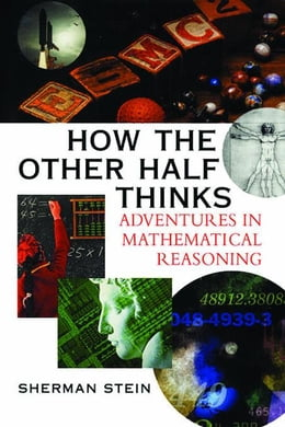 Book How the Other Half Thinks: Adventures in Mathematical Reasoning by Stein, Sherman K.