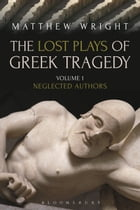 The Lost Plays of Greek Tragedy (Volume 1): Neglected Authors