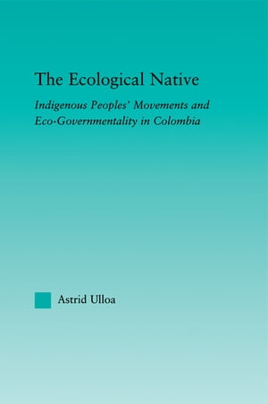 The Ecological Native Indigenous Peoples' Movements and Eco-Governmentality in Columbia