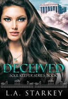 Deceived: (A greek mythology tale about soul mates in a paranormal love triangle) by L.A. Starkey