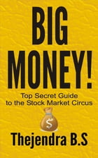 Big Money!: Top Secret Guide to the Stock Market Circus by Thejendra B.S