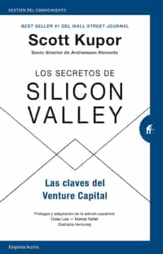 Los secretos de Silicon Valley: Las claves del Venture Capital by Scott Kupor