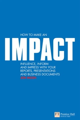 Book How to make an IMPACT: Influence, inform and impress with your reports, presentations, business… by Jon Moon