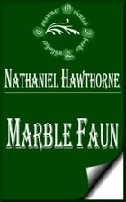 Marble Faun (Complete): The Romance of Monte Beni by Nathaniel Hawthorne
