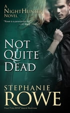 Not Quite Dead (NightHunter) by Stephanie Rowe