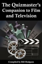 The Quizmaster's Companion to Film and Television by Bill Hodgon