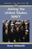 Joining the United States Navy: A Handbook by Snow Wildsmith