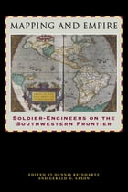 Mapping and Empire: Soldier-Engineers on the Southwestern Frontier by Dennis Reinhartz