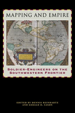 Book Mapping and Empire: Soldier-Engineers on the Southwestern Frontier by Dennis Reinhartz
