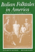 Italian Folktales in America: The Verbal Art of an Immigrant Woman by Elizabeth Mathias
