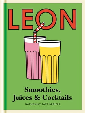 Little Leon: Smoothies,  Juices & Cocktails Quick and simple ideas for healthy eating and drinking