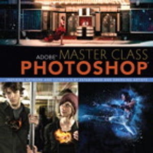 Adobe Master Class: Photoshop Inspiring artwork and tutorials by established and emerging artists by Ibarionex Perello