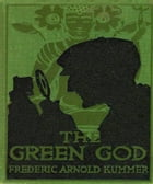 The Green God by Frederic Arnold Kummer