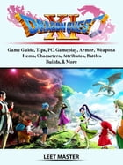 Dragon Quest XI Echoes of an Elusive Age Game Guide, Tips, PC, Gameplay, Armor, Weapons, Items, Characters, Attributes, Battles, Builds, & More by Leet Master