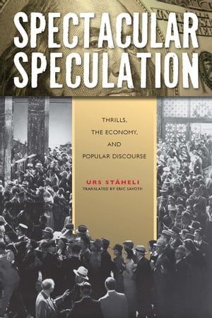 Spectacular Speculation Thrills,  the Economy,  and Popular Discourse