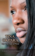 My Life Has a Price: A Memoir of Survival and Freedom by Tina Okpara