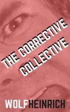 The Corrective Collective by Wolf Heinrich