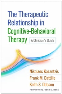 The Therapeutic Relationship in Cognitive-Behavioral Therapy: A Clinician's Guide