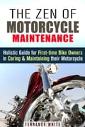 The Zen of Motorcycle Maintenance: Holistic Guide for First-Time Bike Owners in Caring & Maintaining Their Motorcycle 48cb186b-c3cd-4e07-8305-f1fcdcba6155