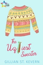 The Ugliest Sweater by Gillian St. Kevern