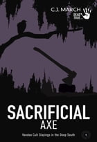 Sacrificial Axe: Voodoo Cult Slayings in the Deep South: Dead True Crime, #1 by C.J. March