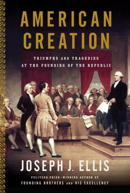 Book American Creation by Joseph J. Ellis