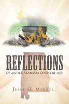 Reflections of an Ole Alabama Country Boy by Jesse H. Merrell