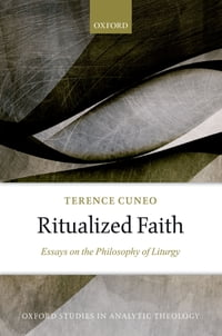 Ritualized Faith: Essays on the Philosophy of Liturgy
