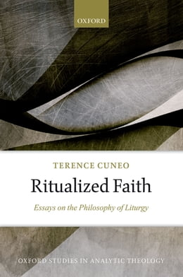 Book Ritualized Faith: Essays on the Philosophy of Liturgy by Terence Cuneo