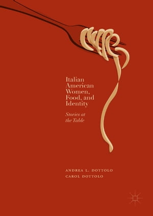 Italian American Women, Food, and Identity: Stories at the Table