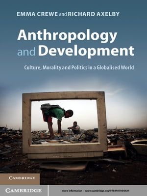 Anthropology and Development Culture,  Morality and Politics in a Globalised World