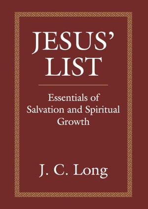 JESUS' LIST: Essentials of Salvation and Spiritual Growth by J.C. Long