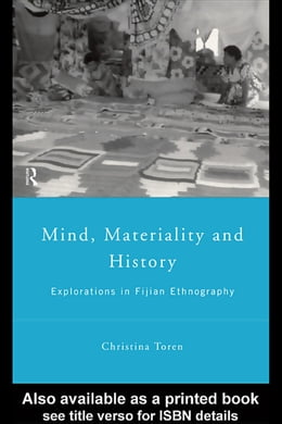 Book Mind, Materiality and History: Explorations in Fijian Ethnography by Toren, Christina