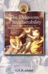 Delusions of Invulnerability: Wisdom and Morality in Ancient Greece,China and Today