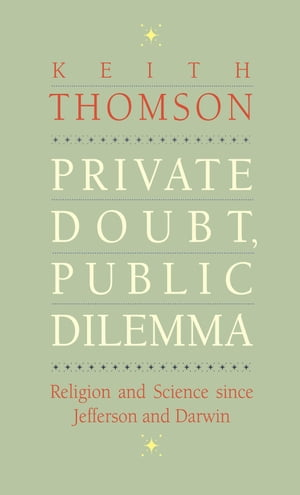 Private Doubt,  Public Dilemma Religion and Science since Jefferson and Darwin