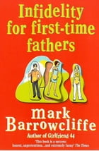 Infidelity for First-Time Fathers by Mark Barrowcliffe