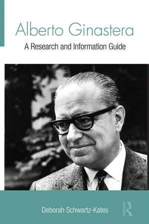 Alberto Ginastera A Research and Information Guide